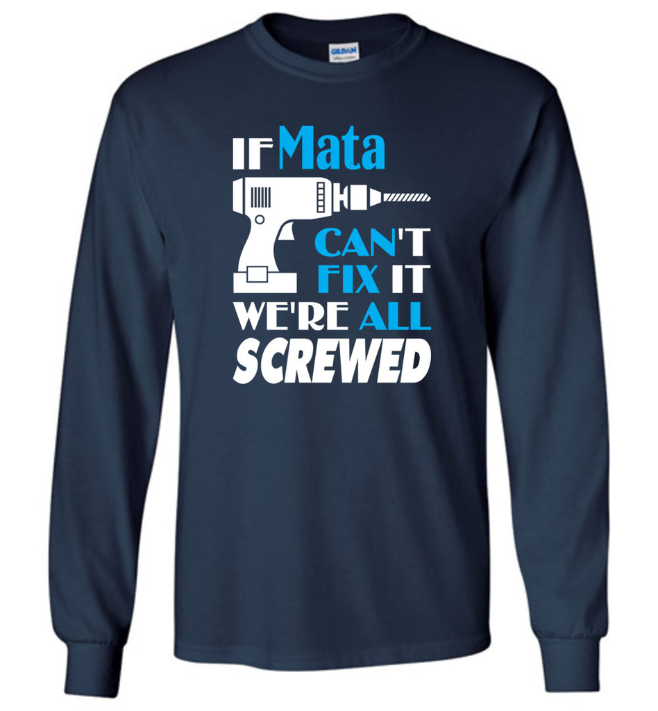 If Mata Can't Fix It We All Screwed  Mata Name Gift Ideas - Long Sleeve