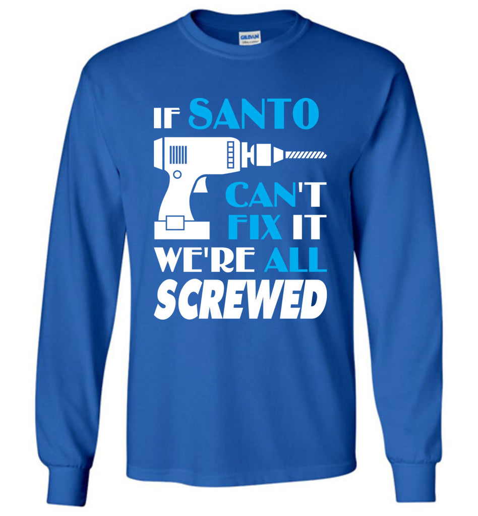 If Santo Can't Fix It We All Screwed Reynolds Name Gift Ideas Long Sleeve