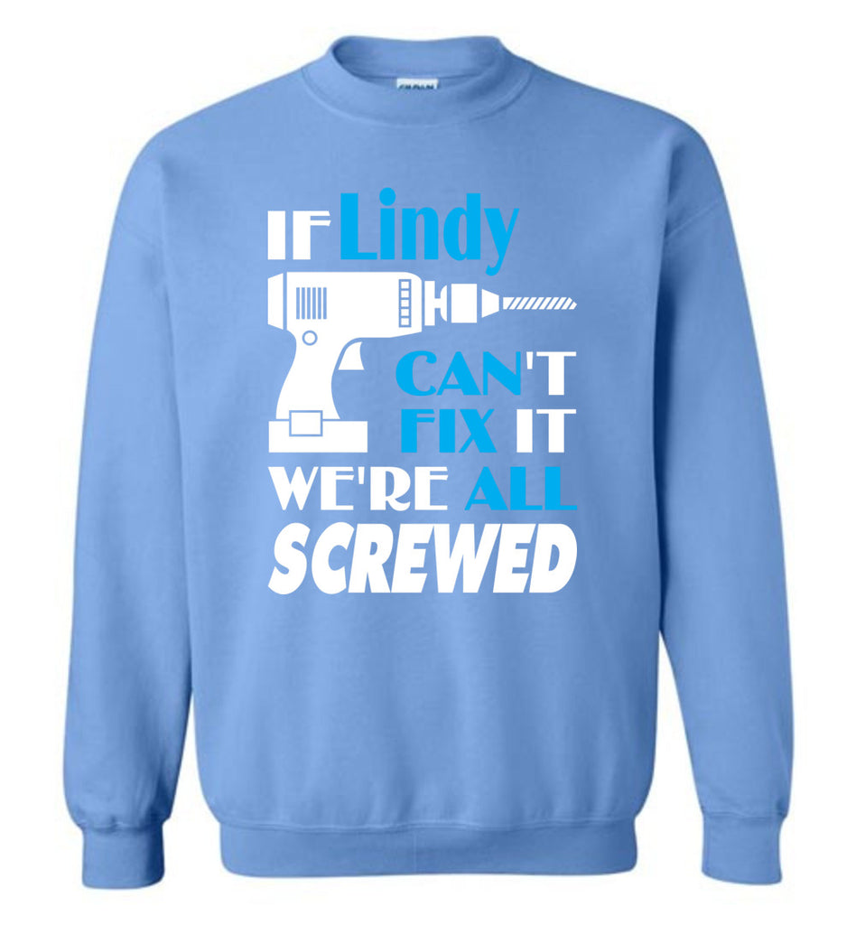If Lindy Can't Fix It We All Screwed  Lindy Name Gift Ideas - Sweatshirt