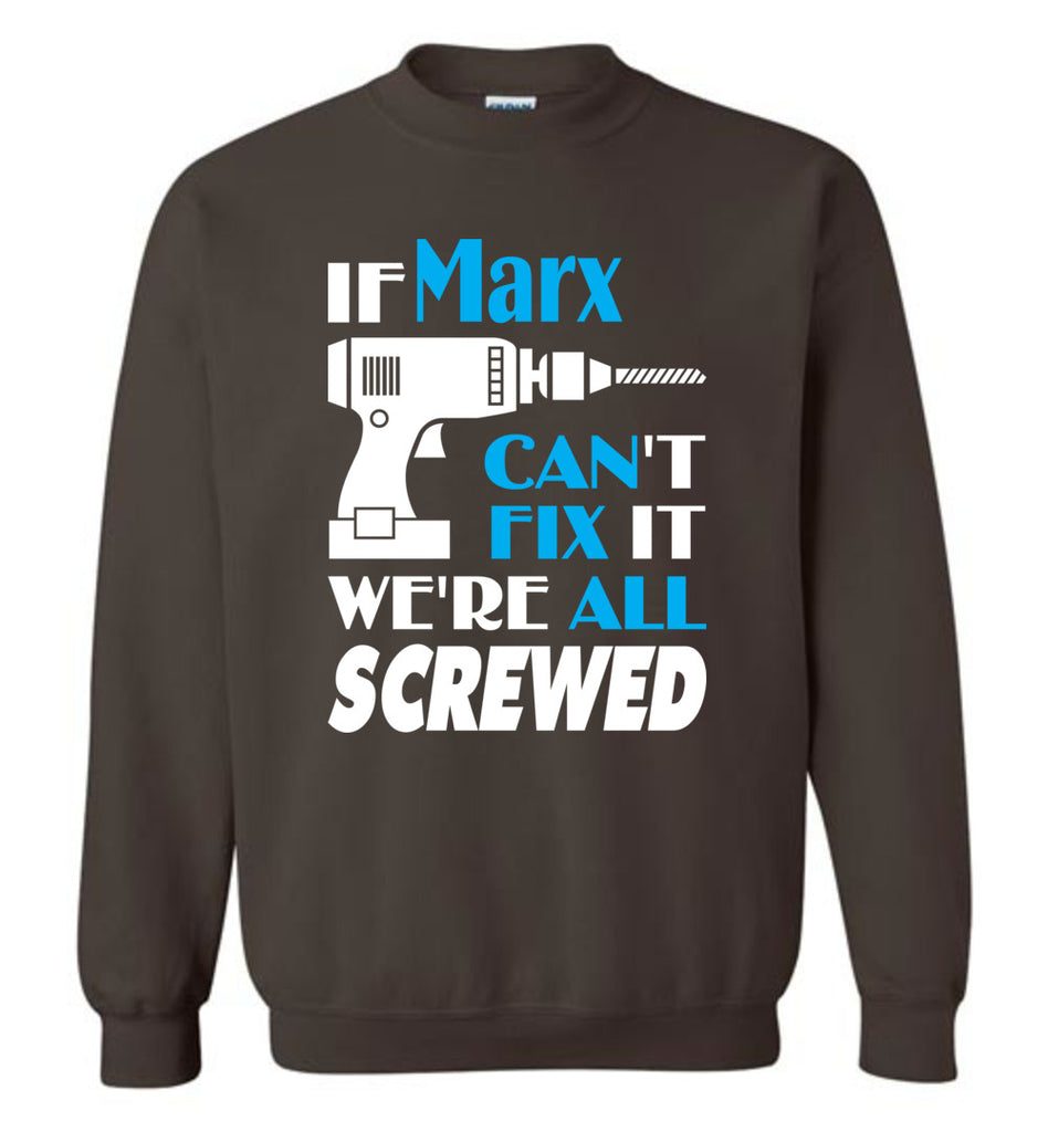 If Marx Can't Fix It We All Screwed  Marx Name Gift Ideas - Sweatshirt