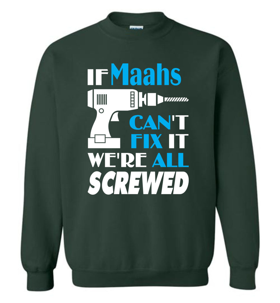 If Maahs Can't Fix It We All Screwed  Maahs Name Gift Ideas - Sweatshirt