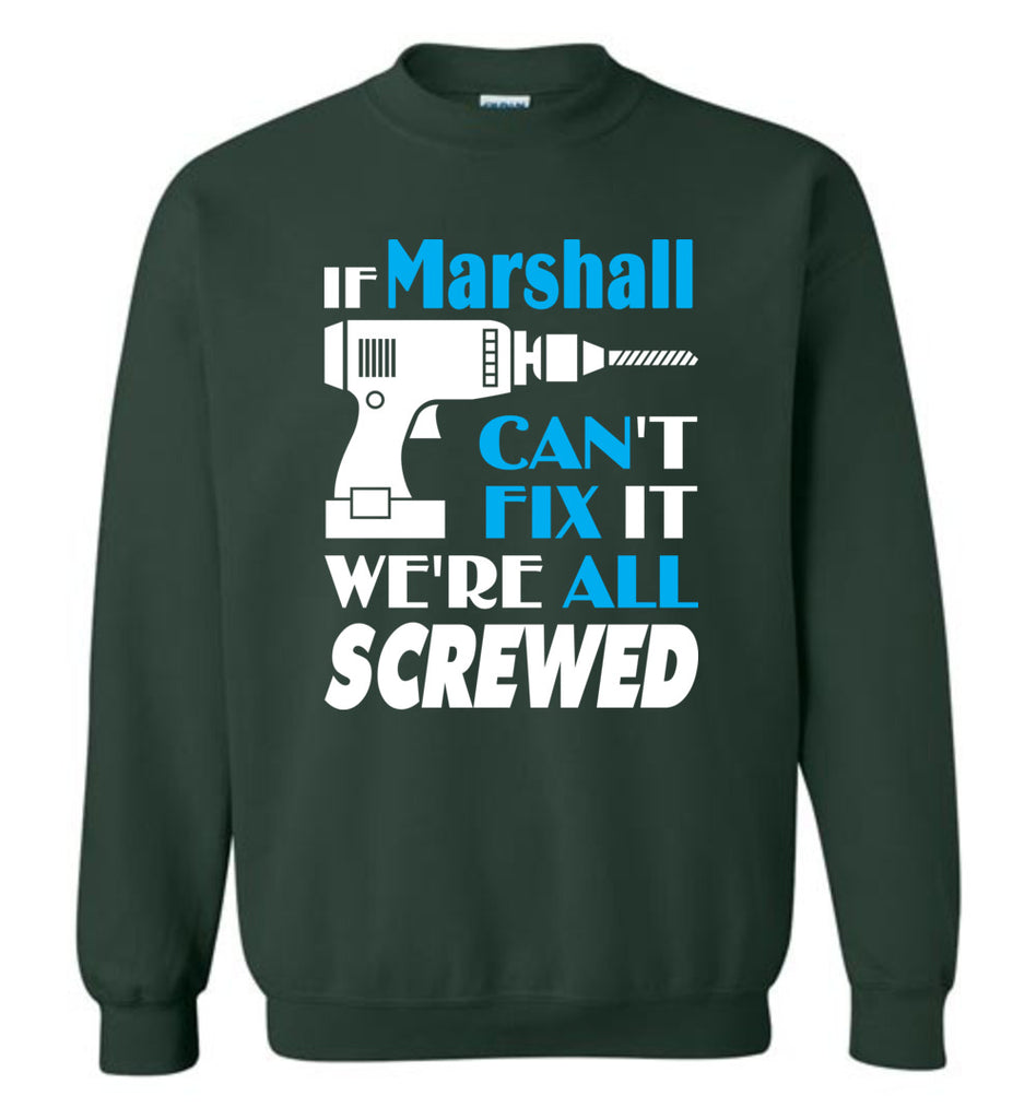 If Marshall Can't Fix It We All Screwed  Marshall Name Gift Ideas - Sweatshirt