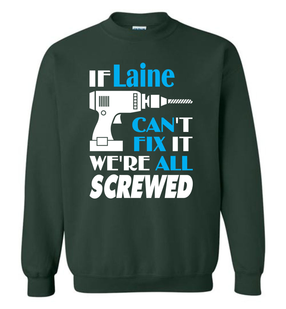 If Laine Can't Fix It We All Screwed  Laine Name Gift Ideas - Sweatshirt