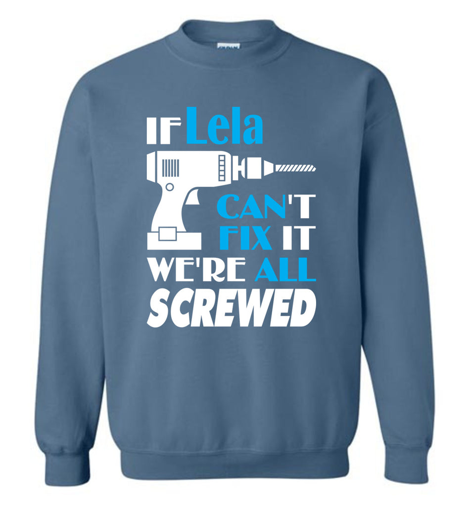 If Lela Can't Fix It We All Screwed  Lela Name Gift Ideas - Sweatshirt