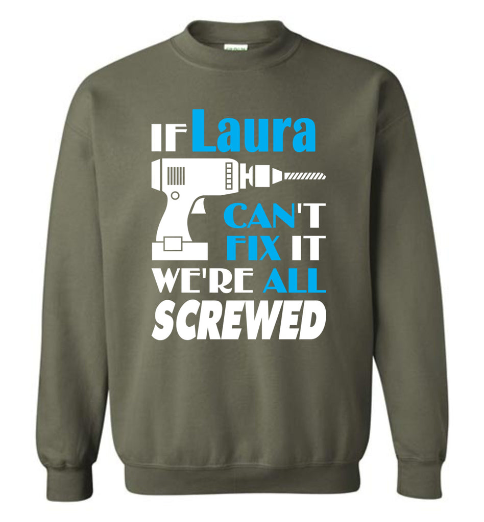 If Laura Can't Fix It We All Screwed  Laura Name Gift Ideas - Sweatshirt
