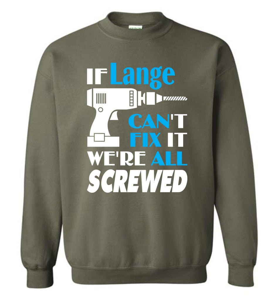 If Lange Can't Fix It We All Screwed  Lange Name Gift Ideas - Sweatshirt