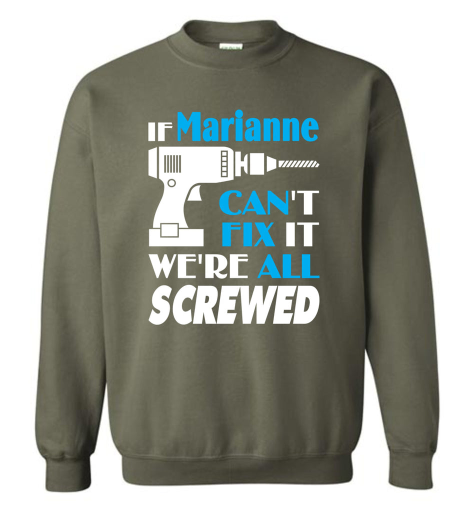 If Marianne Can't Fix It We All Screwed  Marianne Name Gift Ideas - Sweatshirt
