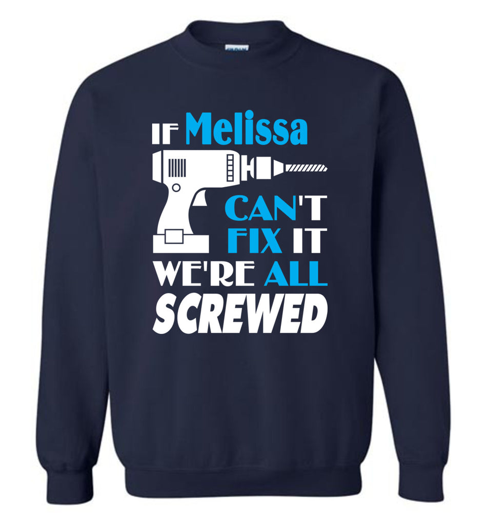 If Melissa Can't Fix It We All Screwed  Melissa Name Gift Ideas - Sweatshirt