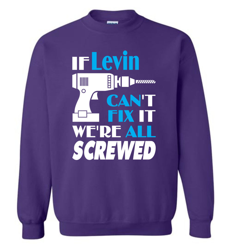 If Levin Can't Fix It We All Screwed  Levin Name Gift Ideas - Sweatshirt
