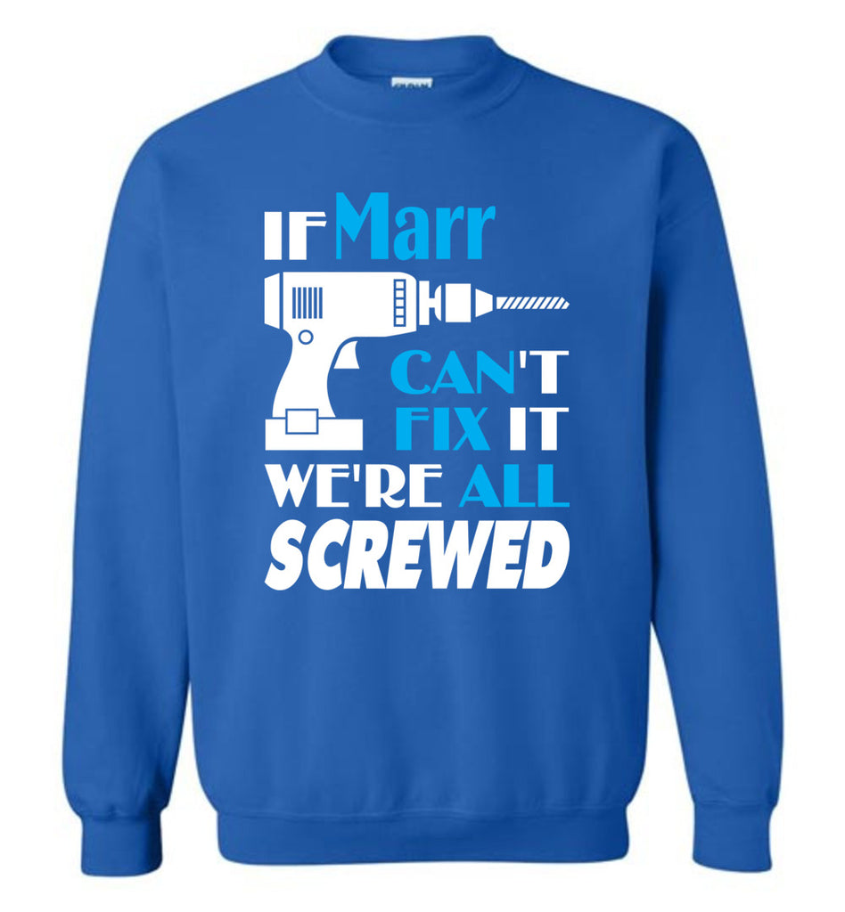 If Marr Can't Fix It We All Screwed  Marr Name Gift Ideas - Sweatshirt