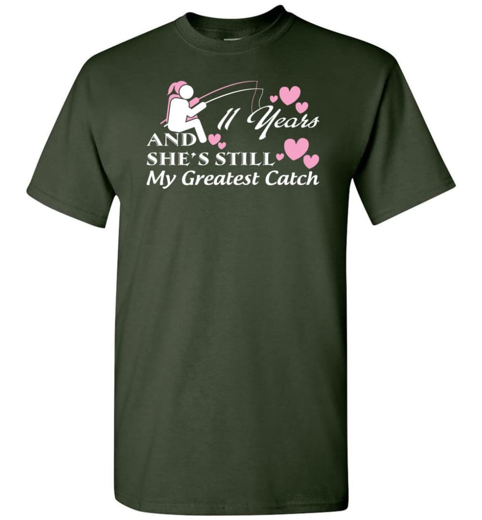 11 Years Anniversary She Still My Greatest Catch T-Shirt - Forest Green / S