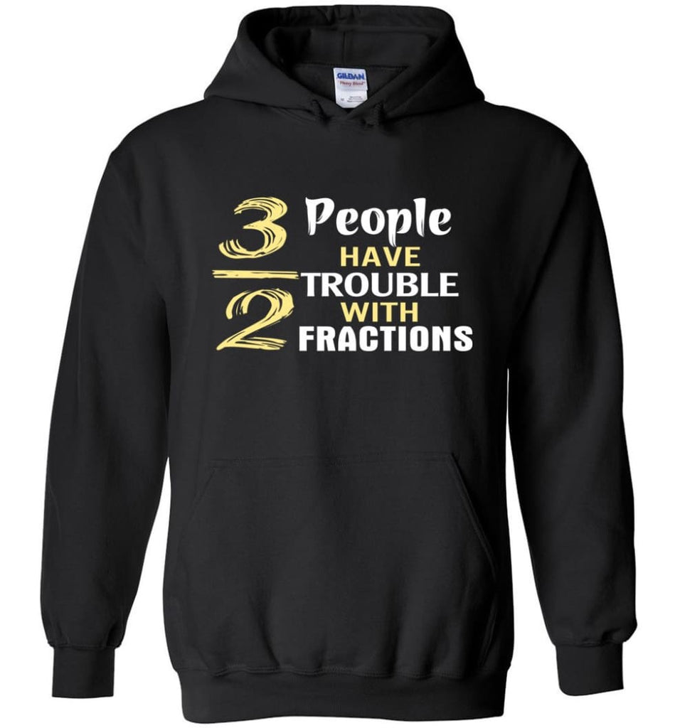3 Out Of 2 People Have Trouble With Fractions - Hoodie - Black / M