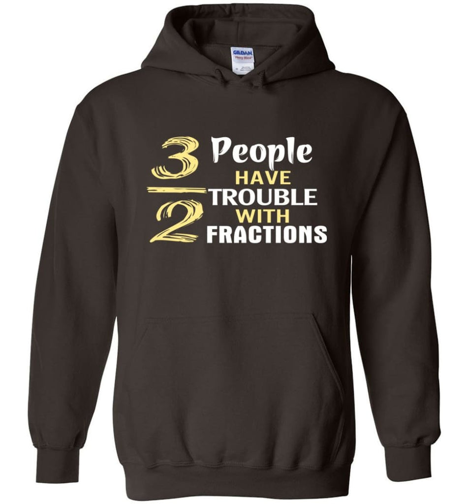 3 Out Of 2 People Have Trouble With Fractions - Hoodie - Dark Chocolate / M