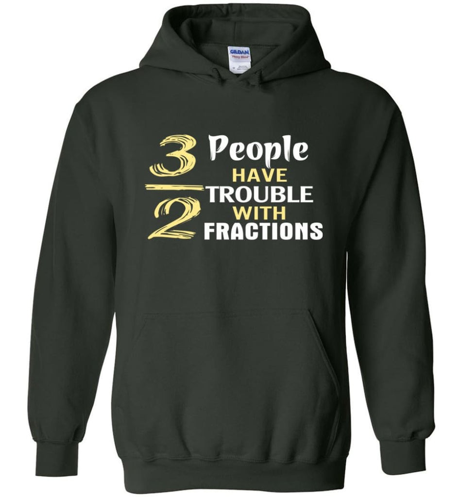 3 Out Of 2 People Have Trouble With Fractions - Hoodie - Forest Green / M