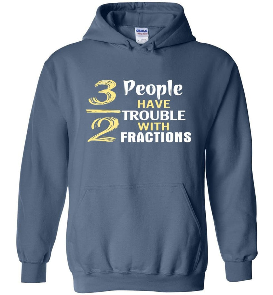 3 Out Of 2 People Have Trouble With Fractions - Hoodie - Indigo Blue / M