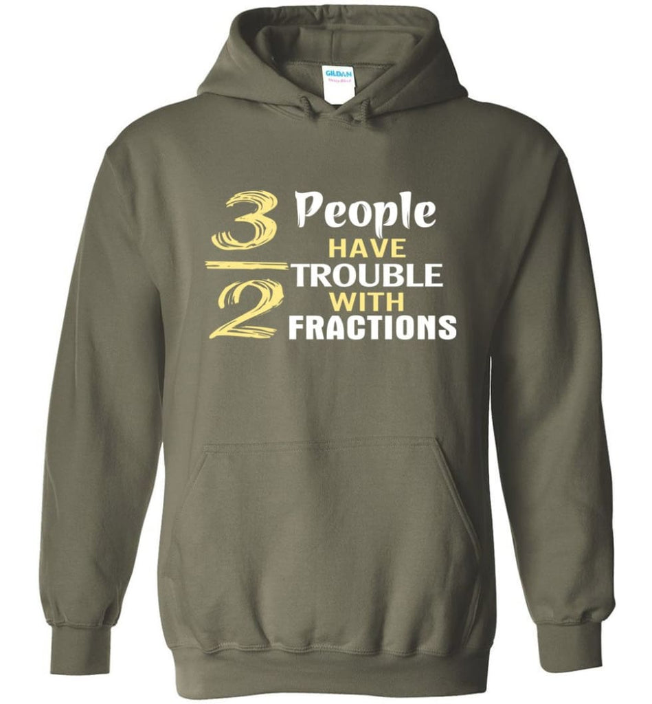 3 Out Of 2 People Have Trouble With Fractions - Hoodie - Military Green / M