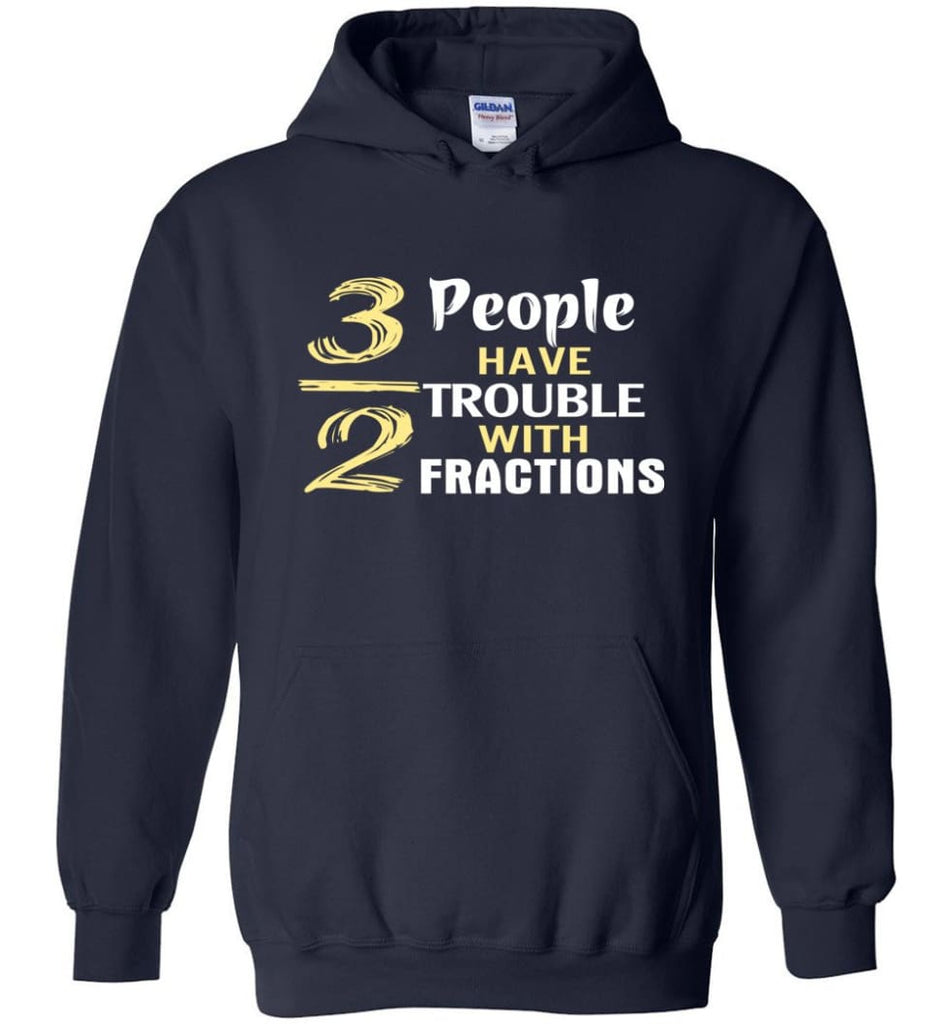 3 Out Of 2 People Have Trouble With Fractions - Hoodie - Navy / M
