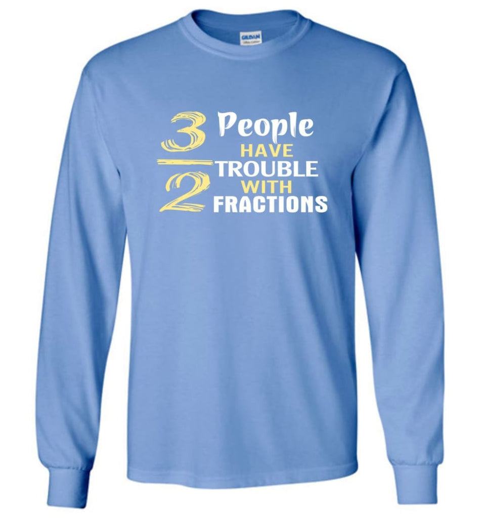 3 Out Of 2 People Have Trouble With Fractions - Long Sleeve T-Shirt - Carolina Blue / M