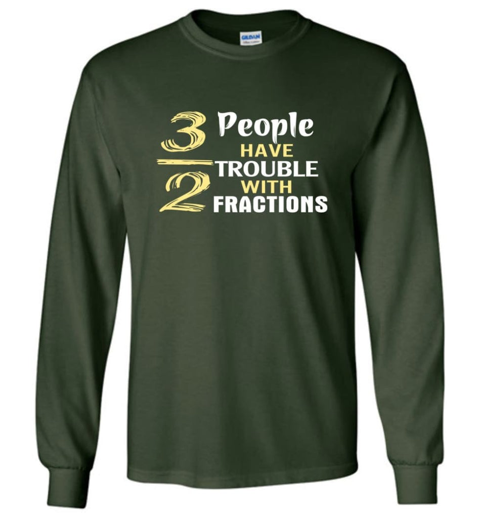 3 Out Of 2 People Have Trouble With Fractions - Long Sleeve T-Shirt - Forest Green / M