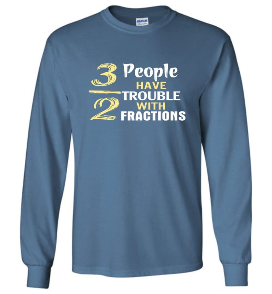 3 Out Of 2 People Have Trouble With Fractions - Long Sleeve T-Shirt - Indigo Blue / M