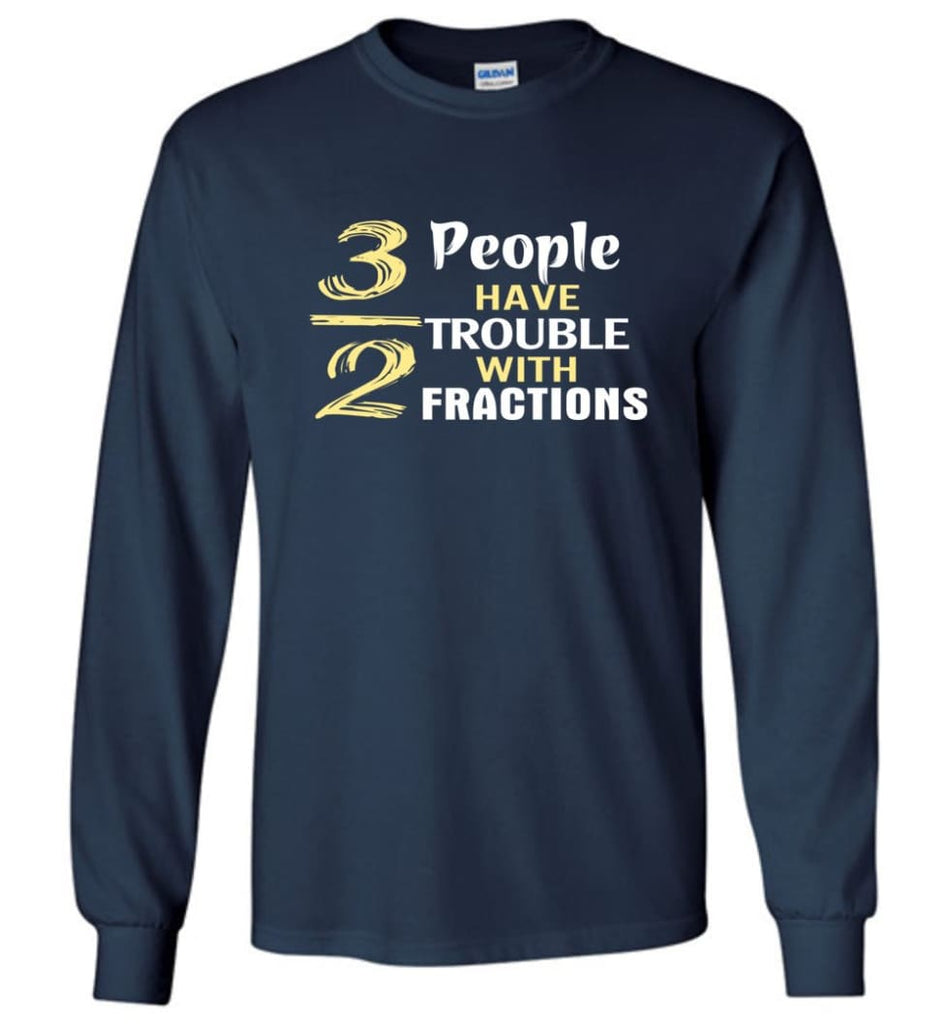 3 Out Of 2 People Have Trouble With Fractions - Long Sleeve T-Shirt - Navy / M