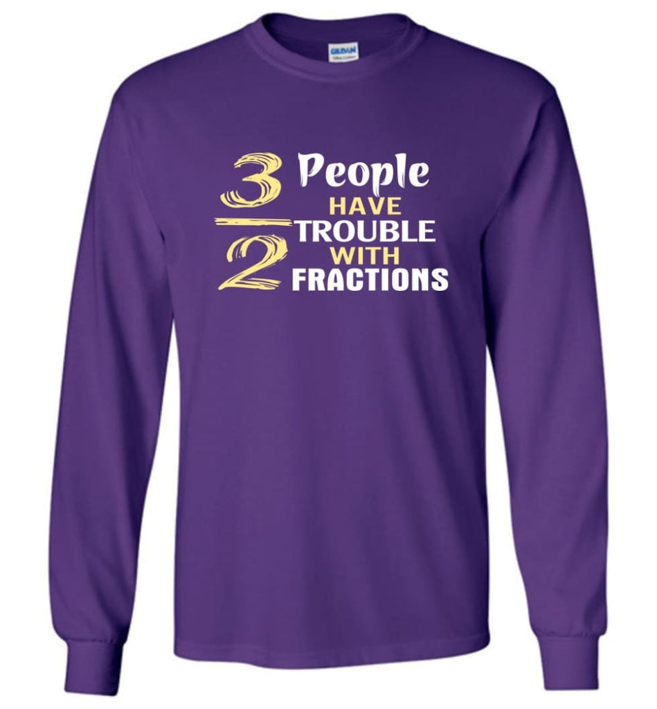 3 Out Of 2 People Have Trouble With Fractions - Long Sleeve T-Shirt - Purple / M
