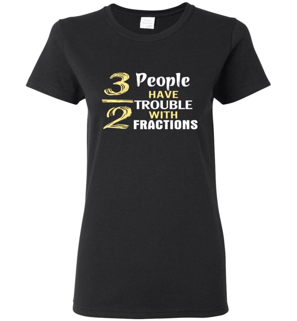 3 Out Of 2 People Have Trouble With Fractions Women Tee - Black / M