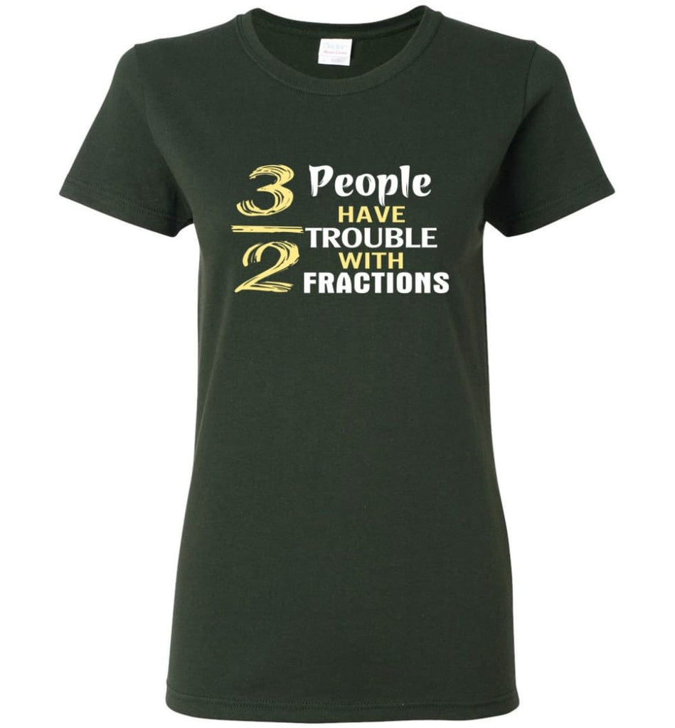 3 Out Of 2 People Have Trouble With Fractions Women Tee - Forest Green / M