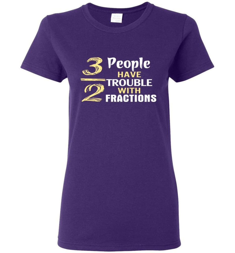 3 Out Of 2 People Have Trouble With Fractions Women Tee - Purple / M