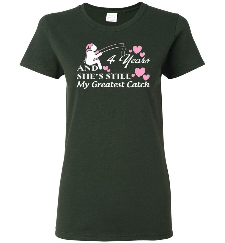 4 Years Anniversary She Still My Greatest Catch Women Tee - Forest Green / M