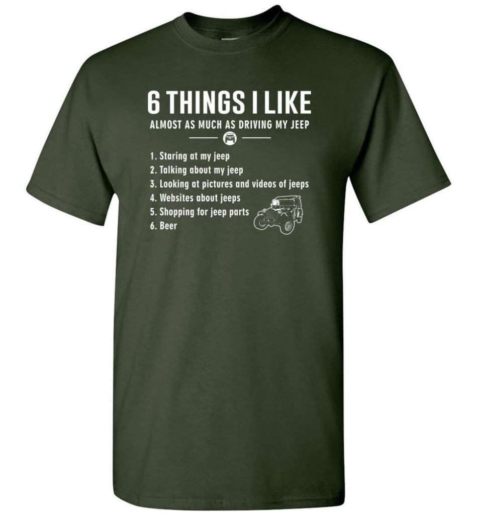 6 Things I Like Jeep Funny Jeep T-Shirt - Forest Green / S