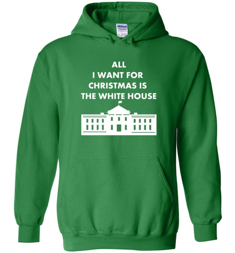 All I Want For Christmas Is The White House Xmas Hoodie - Irish Green / M