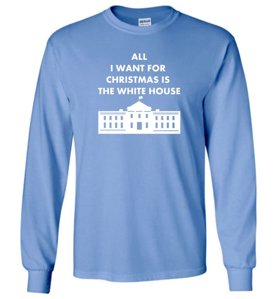 All I Want For Christmas Is The White House Xmas Long Sleeve T-Shirt - Carolina Blue / M