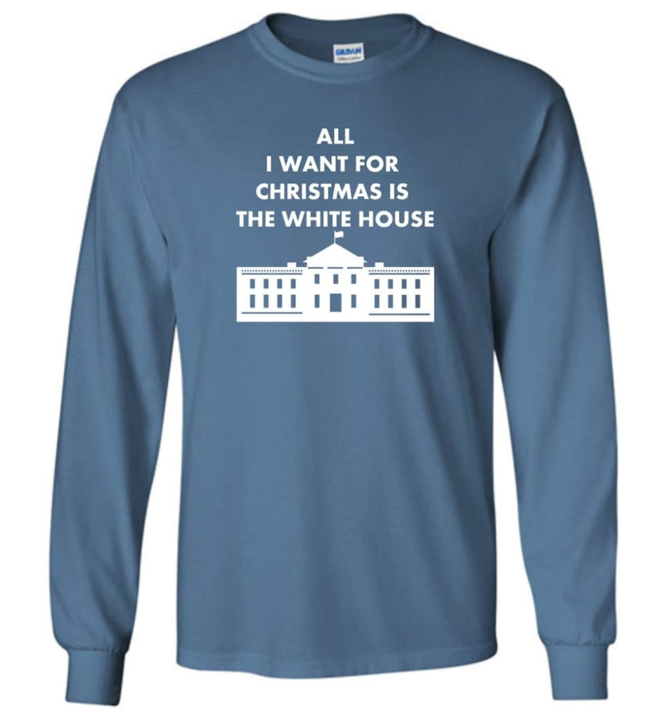 All I Want For Christmas Is The White House Xmas Long Sleeve T-Shirt - Indigo Blue / M