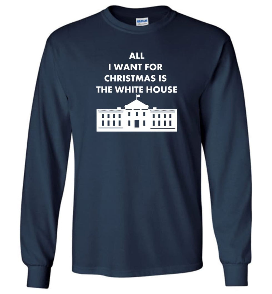 All I Want For Christmas Is The White House Xmas Long Sleeve T-Shirt - Navy / M