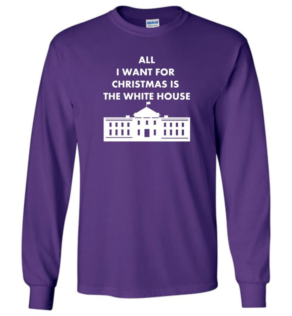 All I Want For Christmas Is The White House Xmas Long Sleeve T-Shirt - Purple / M