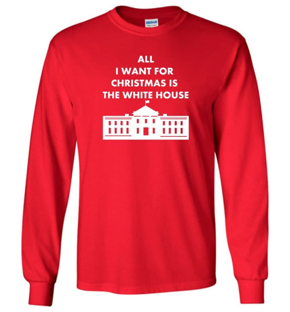 All I Want For Christmas Is The White House Xmas Long Sleeve T-Shirt - Red / M