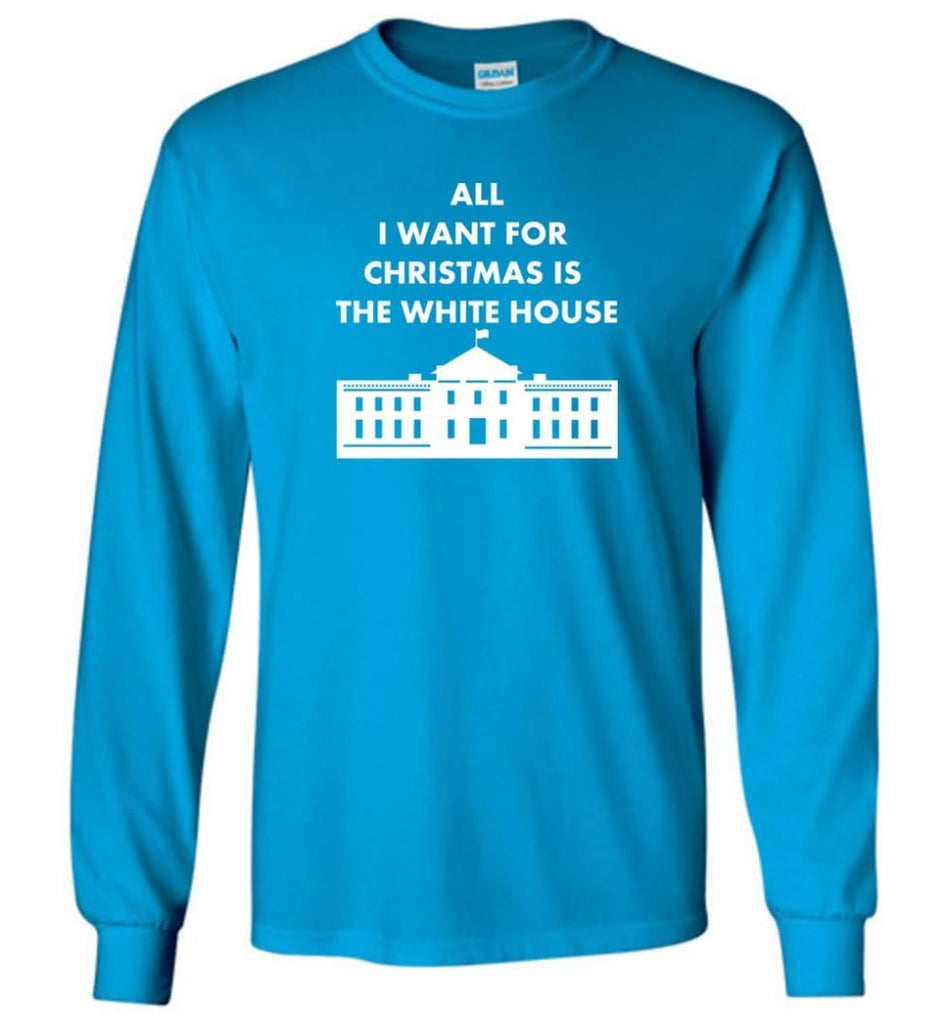 All I Want For Christmas Is The White House Xmas Long Sleeve T-Shirt - Sapphire / M