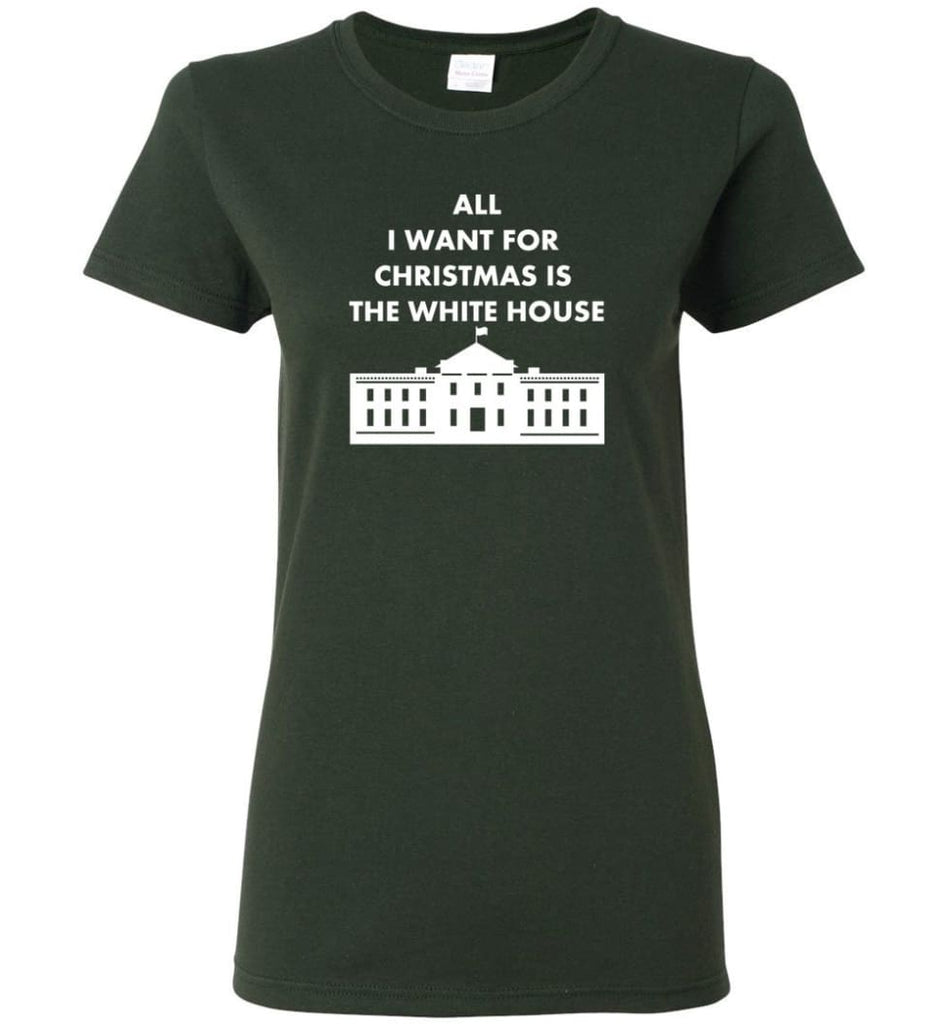 All I Want For Christmas Is The White House Xmas Women Tee - Forest Green / M