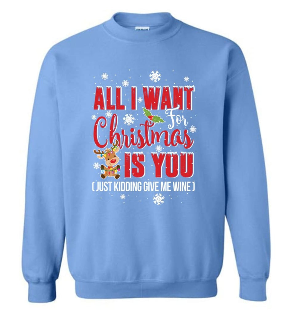 All I Want For Christmas Is You Sweatshirt Hoodie Shirt Sweatshirt - Carolina Blue / M
