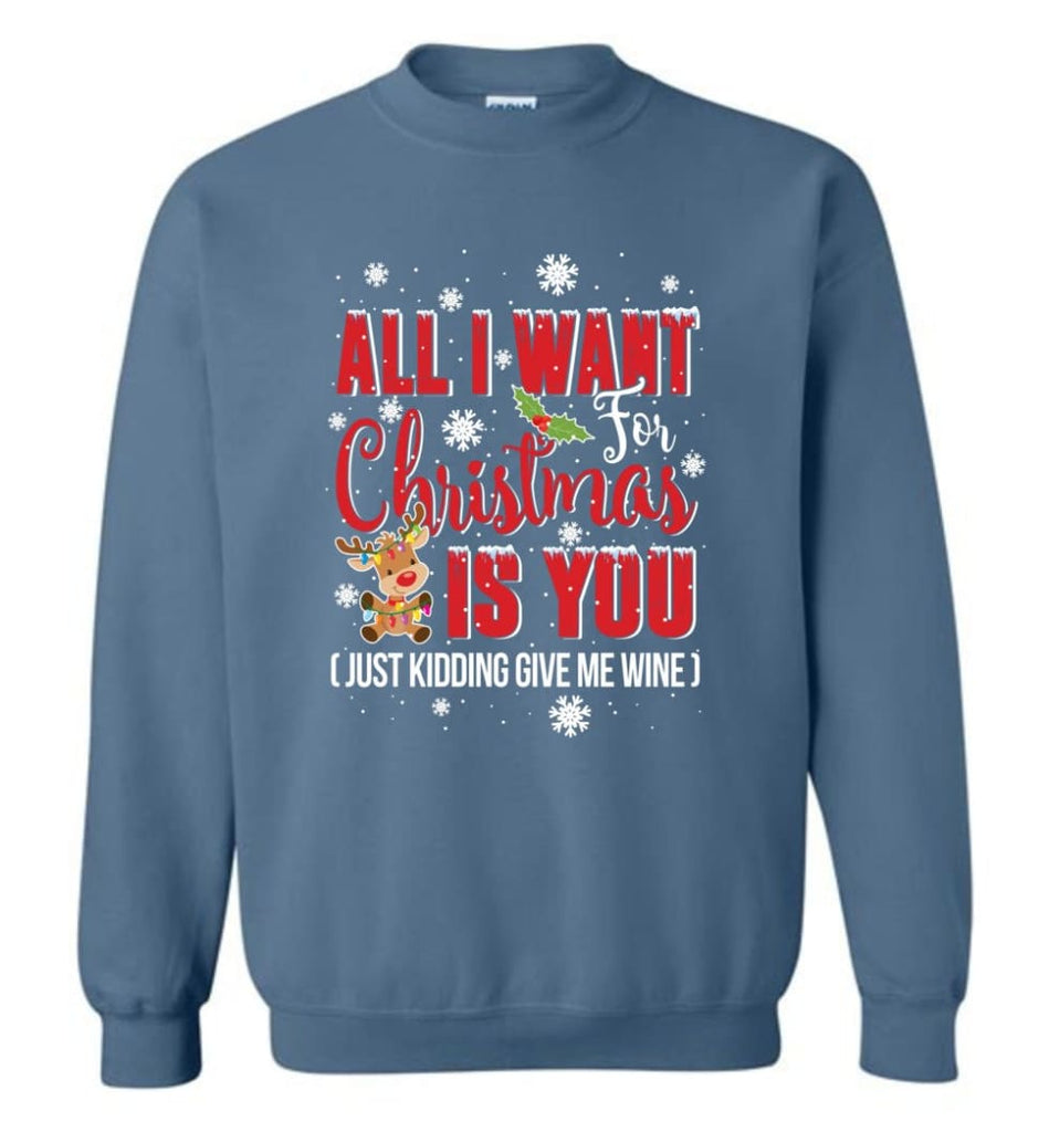 All I Want For Christmas Is You Sweatshirt Hoodie Shirt Sweatshirt - Indigo Blue / M