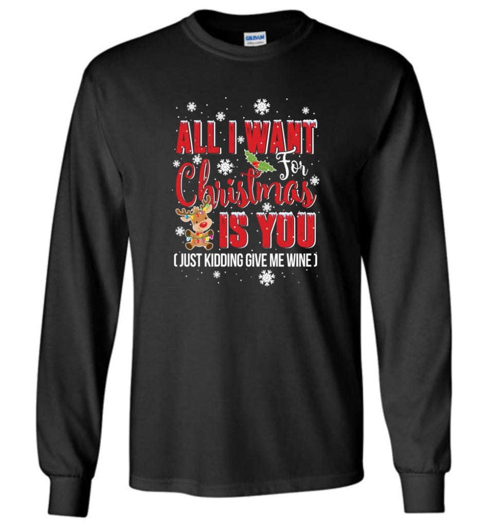 All I Want For Christmas Is You Sweatshirt Hoodie Shirt Long Sleeve T-Shirt - Black / M