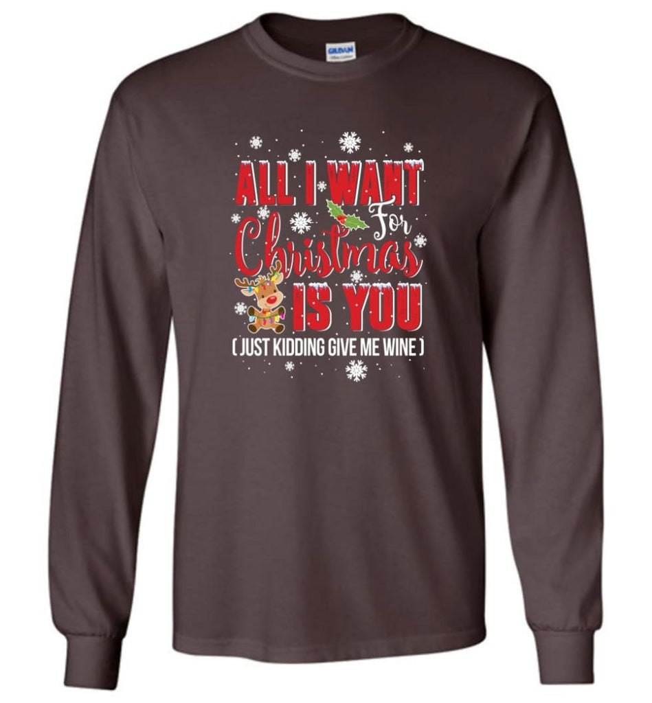 All I Want For Christmas Is You Sweatshirt Hoodie Shirt Long Sleeve T-Shirt - Dark Chocolate / M