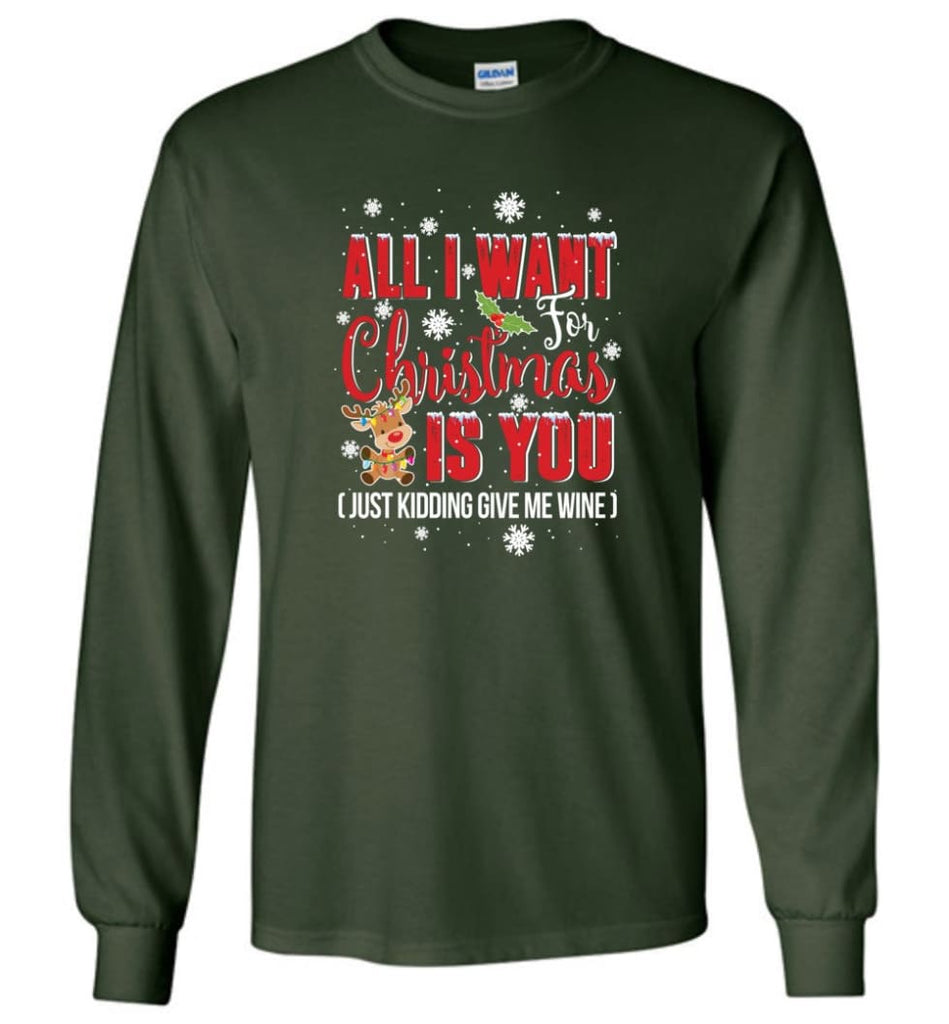 All I Want For Christmas Is You Sweatshirt Hoodie Shirt Long Sleeve T-Shirt - Forest Green / M