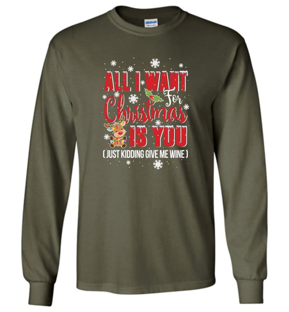All I Want For Christmas Is You Sweatshirt Hoodie Shirt Long Sleeve T-Shirt - Military Green / M