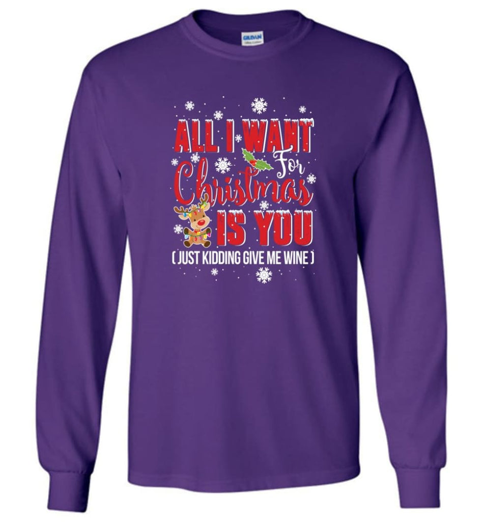 All I Want For Christmas Is You Sweatshirt Hoodie Shirt Long Sleeve T-Shirt - Purple / M