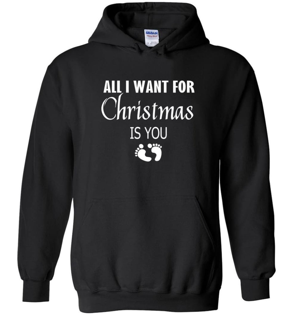 All I Want For Christmas Is You Sweatshirt Hoodie Shirt New Mom Pregnant Christmas Gift Hoodie - Black / M