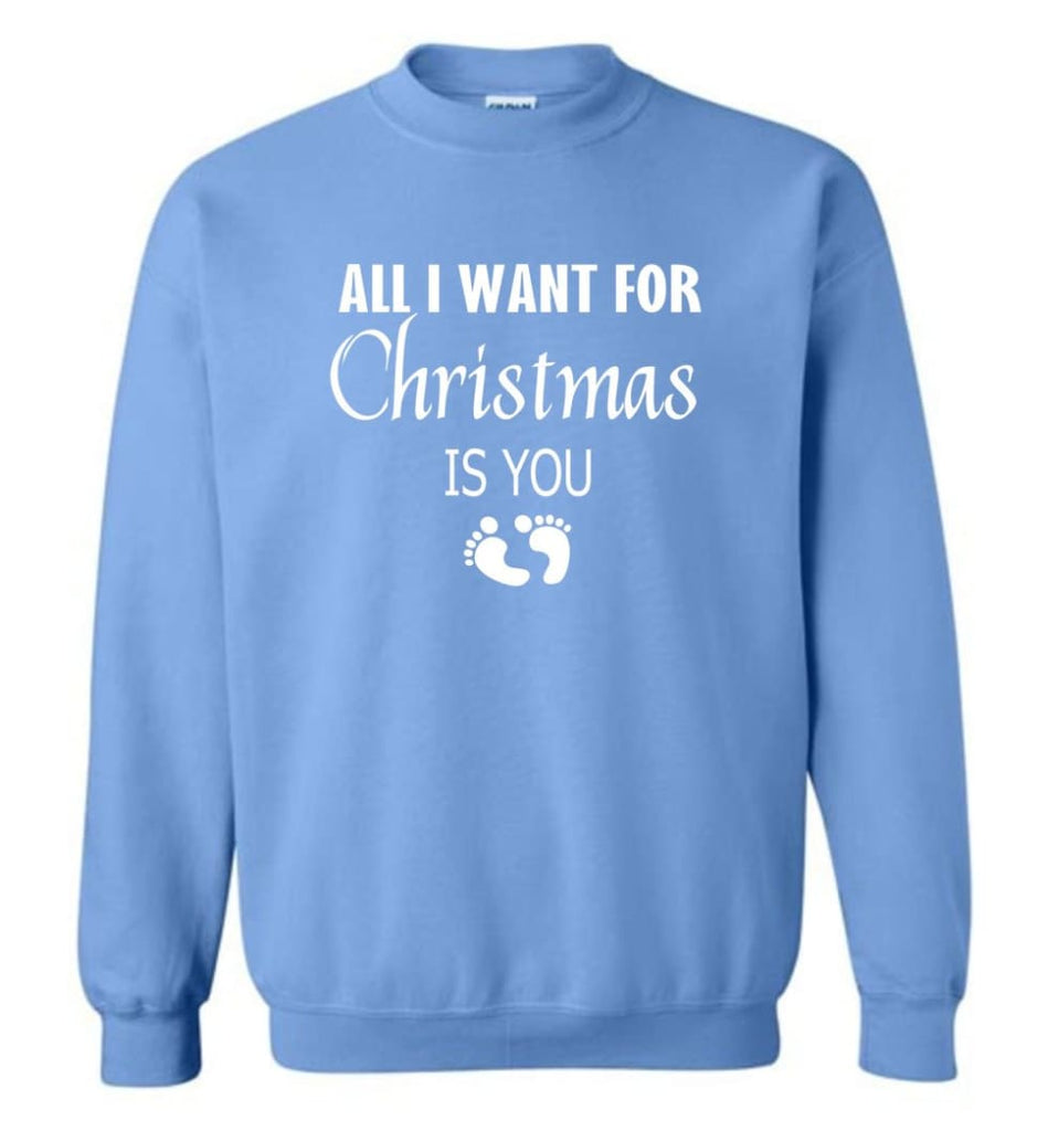 All I Want For Christmas Is You Sweatshirt Hoodie Shirt New Mom Pregnant Christmas Gift Sweatshirt - Carolina Blue / M