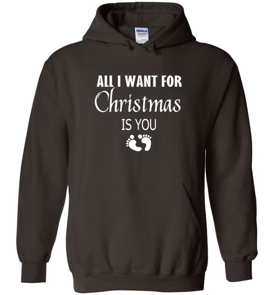 All I Want For Christmas Is You Sweatshirt Hoodie Shirt New Mom Pregnant Christmas Gift Hoodie - Dark Chocolate / M