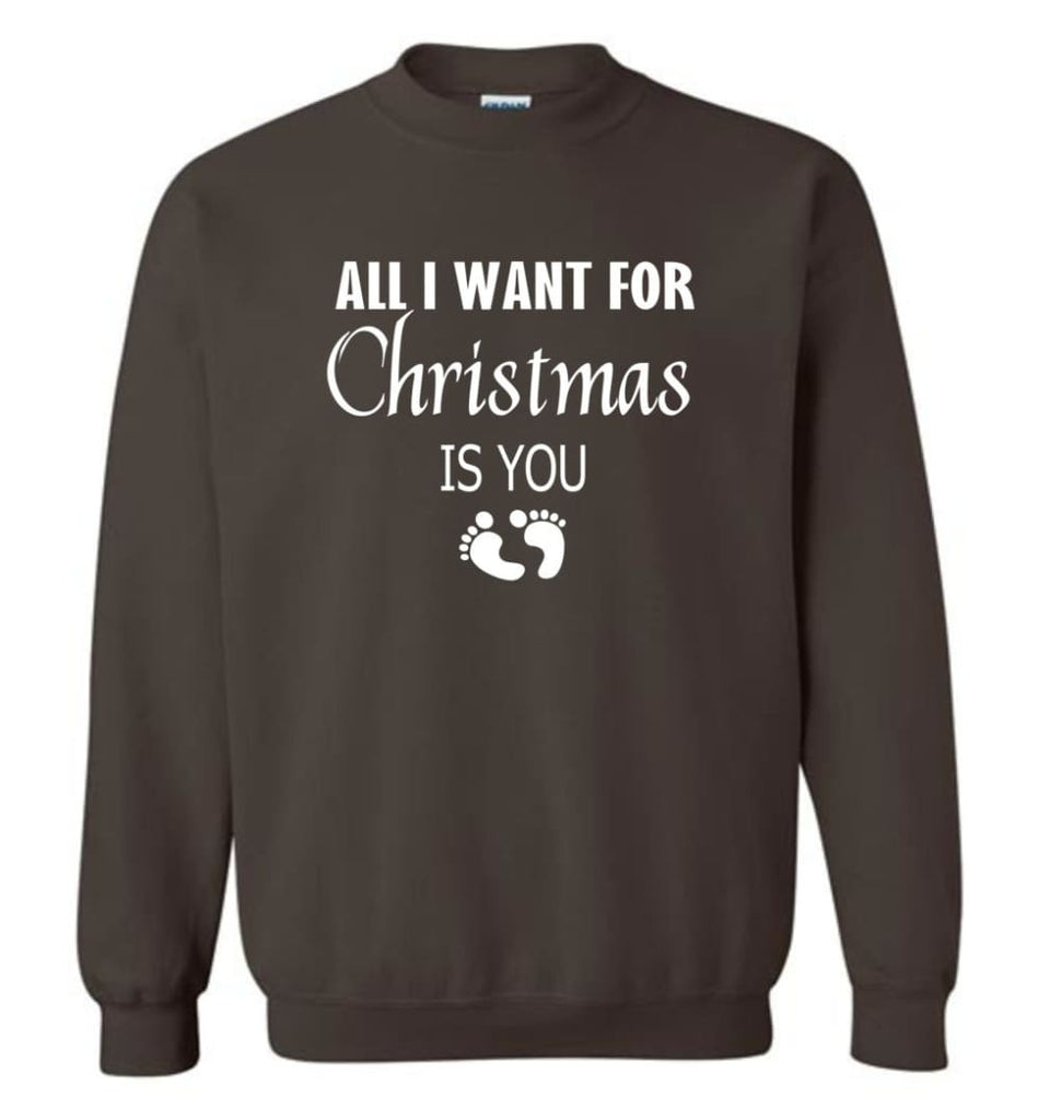 All I Want For Christmas Is You Sweatshirt Hoodie Shirt New Mom Pregnant Christmas Gift Sweatshirt - Dark Chocolate / M